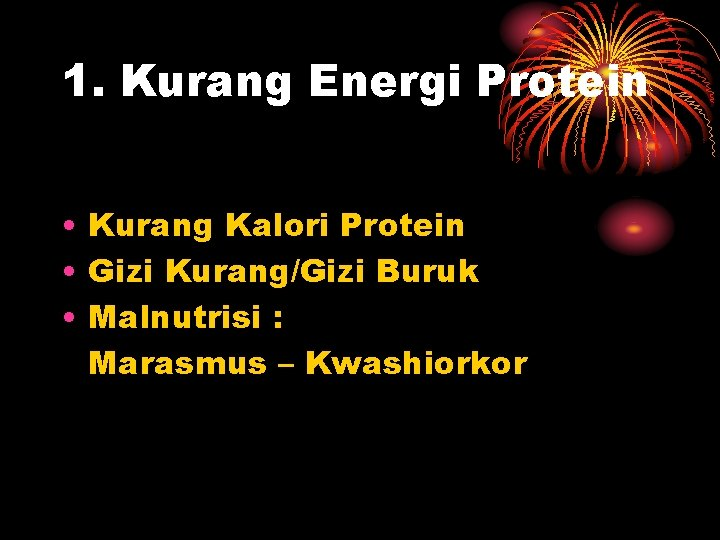 1. Kurang Energi Protein • Kurang Kalori Protein • Gizi Kurang/Gizi Buruk • Malnutrisi