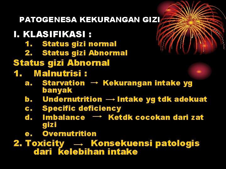 PATOGENESA KEKURANGAN GIZI I. KLASIFIKASI : 1. 2. Status gizi normal Status gizi Abnormal