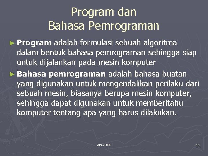 Program dan Bahasa Pemrograman ► Program adalah formulasi sebuah algoritma dalam bentuk bahasa pemrograman