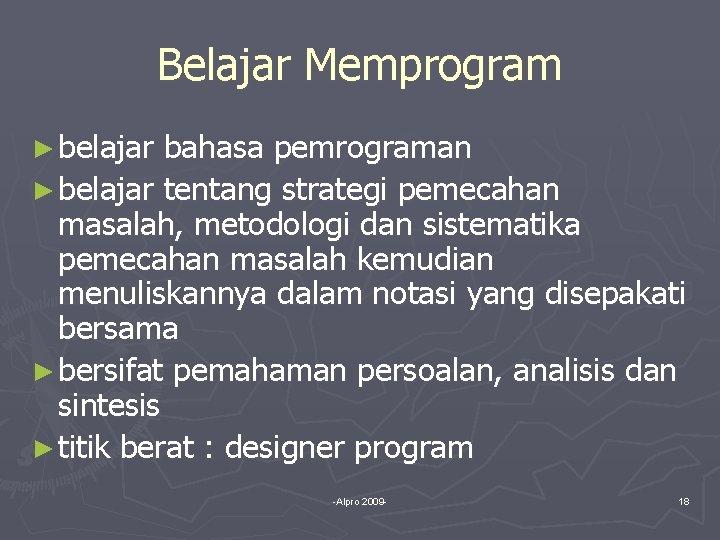 Belajar Memprogram ► belajar bahasa pemrograman ► belajar tentang strategi pemecahan masalah, metodologi dan