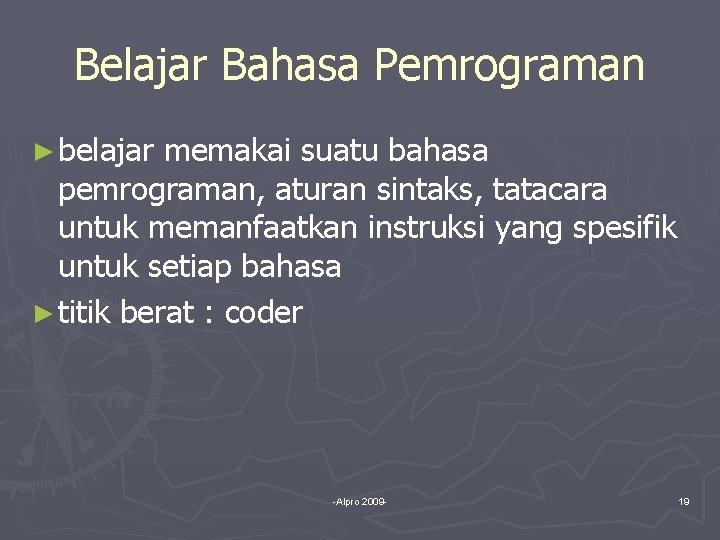 Belajar Bahasa Pemrograman ► belajar memakai suatu bahasa pemrograman, aturan sintaks, tatacara untuk memanfaatkan
