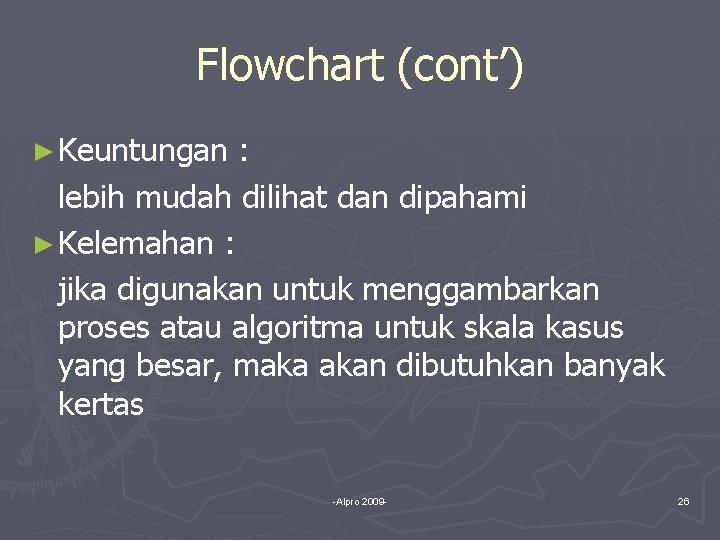 Flowchart (cont') ► Keuntungan : lebih mudah dilihat dan dipahami ► Kelemahan : jika