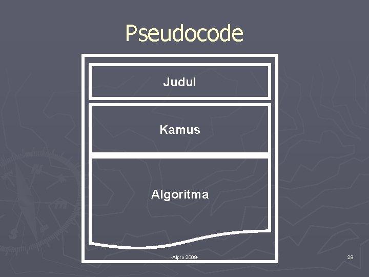 Pseudocode Judul Kamus Algoritma -Alpro 2009 - 29