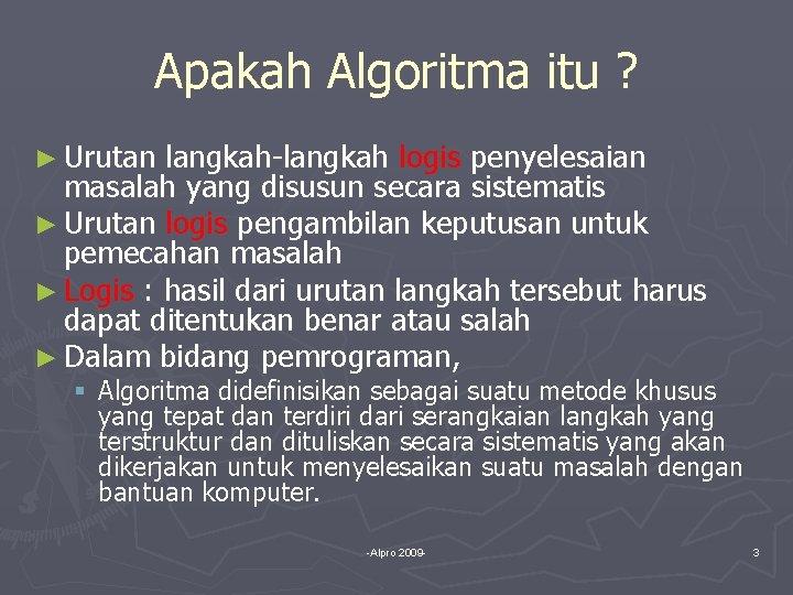 Apakah Algoritma itu ? ► Urutan langkah-langkah logis penyelesaian masalah yang disusun secara sistematis