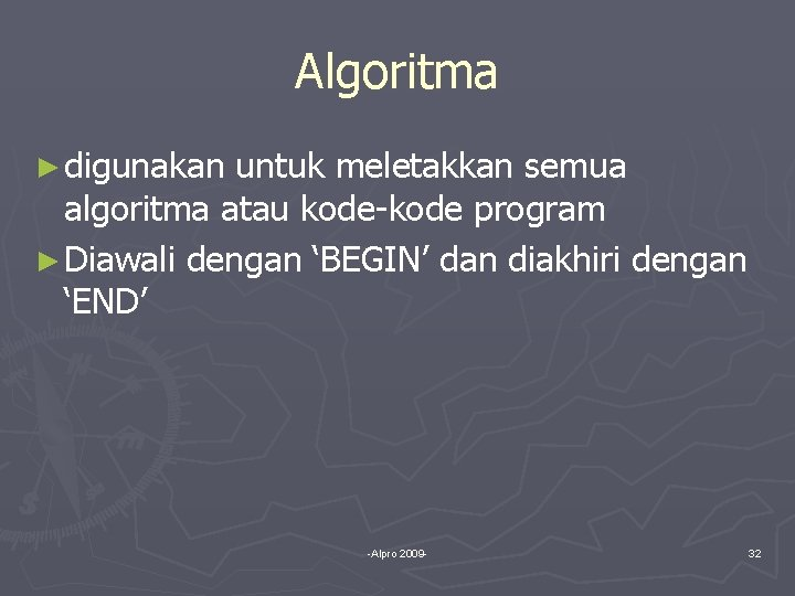 Algoritma ► digunakan untuk meletakkan semua algoritma atau kode-kode program ► Diawali dengan 'BEGIN'