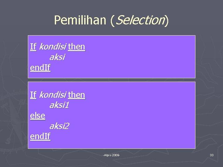 Pemilihan (Selection) If kondisi then aksi end. If If kondisi then else aksi 1