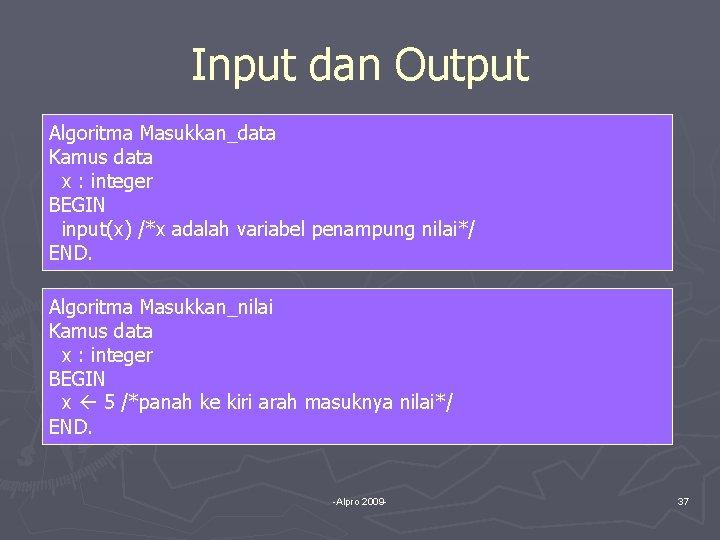 Input dan Output Algoritma Masukkan_data Kamus data x : integer BEGIN input(x) /*x adalah