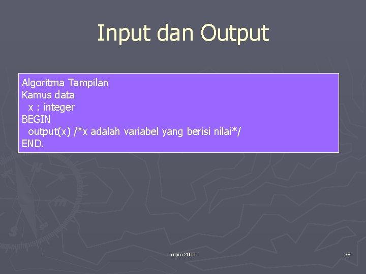 Input dan Output Algoritma Tampilan Kamus data x : integer BEGIN output(x) /*x adalah