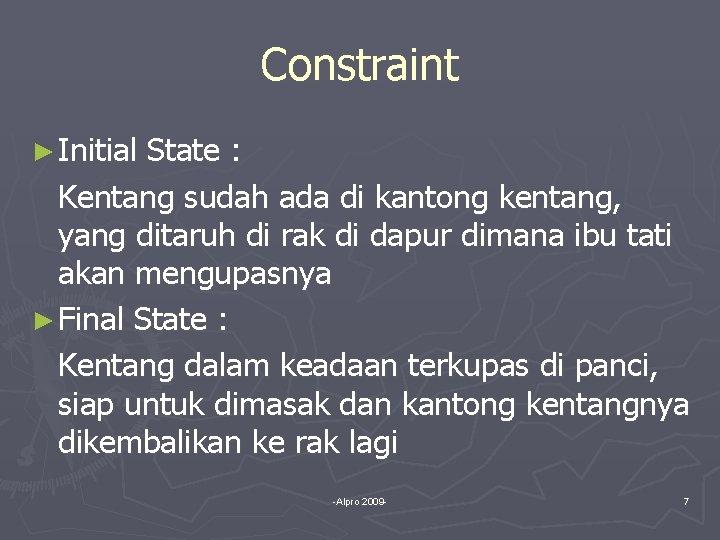 Constraint ► Initial State : Kentang sudah ada di kantong kentang, yang ditaruh di