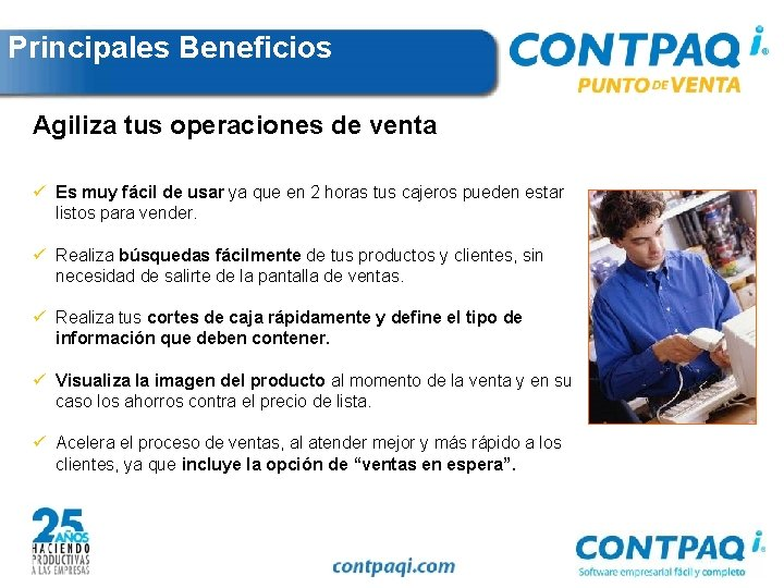 Principales Beneficios Agiliza tus operaciones de venta ü Es muy fácil de usar ya