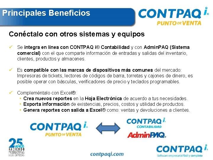 Principales Beneficios Conéctalo con otros sistemas y equipos ü Se integra en línea con