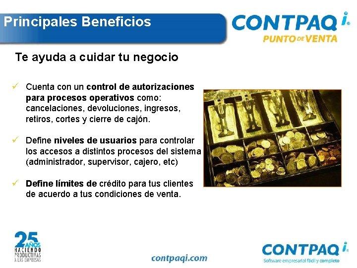 Principales Beneficios Te ayuda a cuidar tu negocio ü Cuenta con un control de