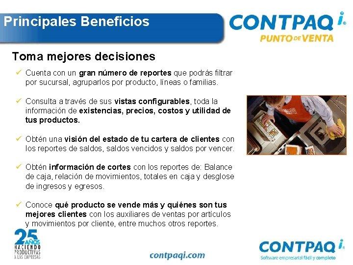 Principales Beneficios Toma mejores decisiones ü Cuenta con un gran número de reportes que