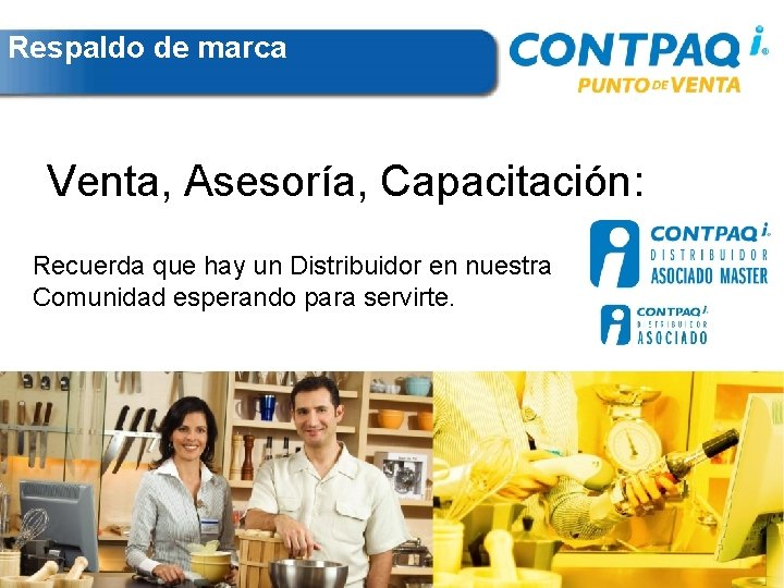 Respaldo de marca Venta, Asesoría, Capacitación: Recuerda que hay un Distribuidor en nuestra Comunidad