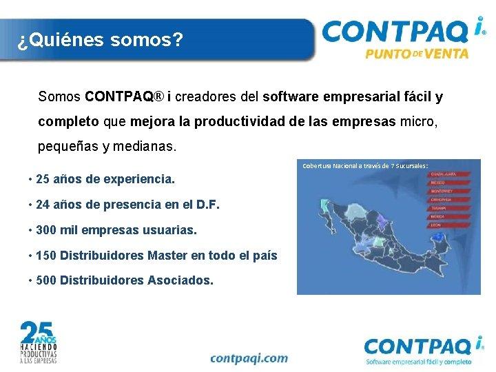 ¿Quiénes somos? Somos CONTPAQ® i creadores del software empresarial fácil y completo que mejora