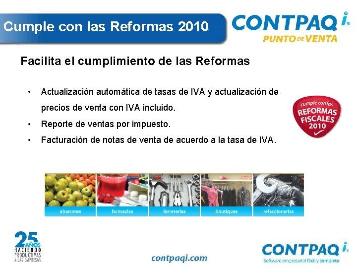 Cumple con las Reformas 2010 Facilita el cumplimiento de las Reformas • Actualización automática