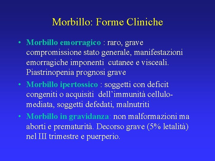 Morbillo: Forme Cliniche • Morbillo emorragico : raro, grave compromissione stato generale, manifestazioni emorragiche