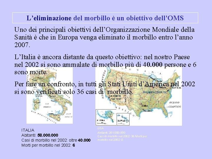 L'eliminazione del morbillo è un obiettivo dell'OMS Uno dei principali obiettivi dell'Organizzazione Mondiale della