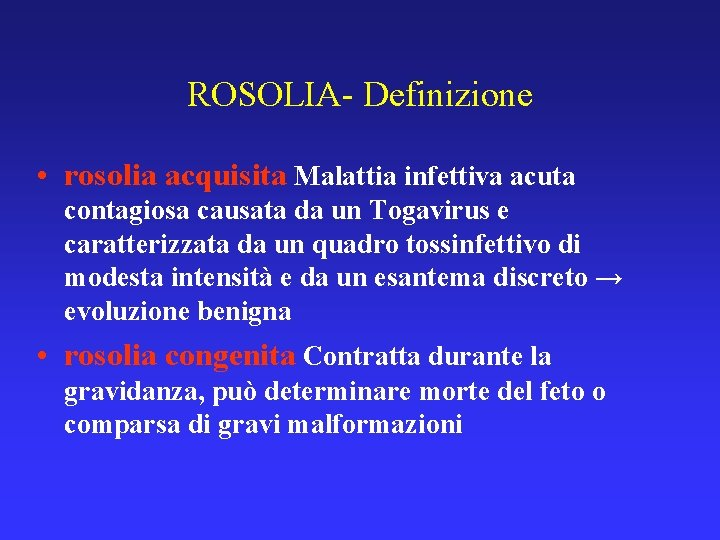 ROSOLIA- Definizione • rosolia acquisita Malattia infettiva acuta contagiosa causata da un Togavirus e