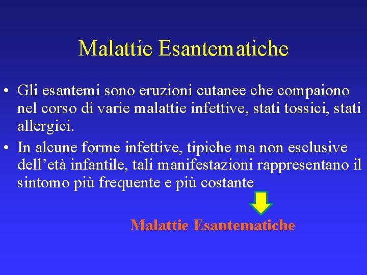 Malattie Esantematiche • Gli esantemi sono eruzioni cutanee che compaiono nel corso di varie