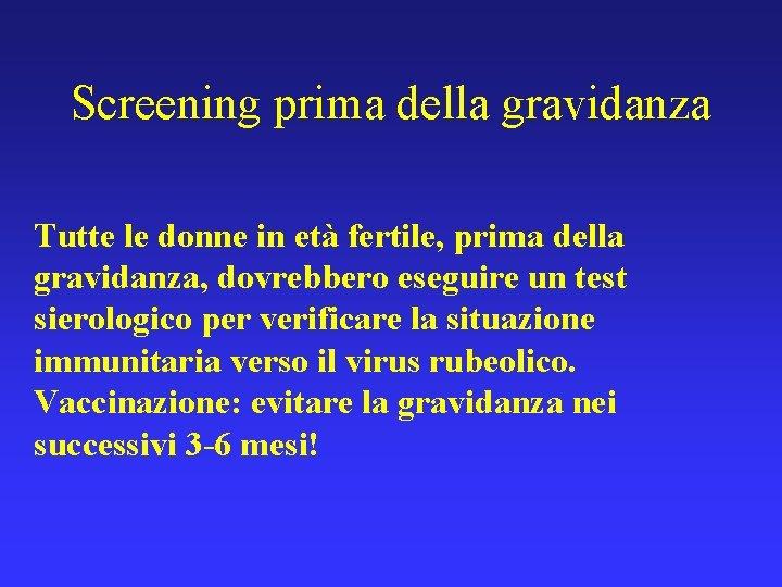 Screening prima della gravidanza Tutte le donne in età fertile, prima della gravidanza, dovrebbero