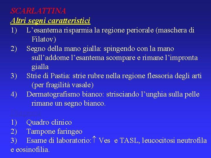 SCARLATTINA Altri segni caratteristici 1) L'esantema risparmia la regione periorale (maschera di Filatov) 2)