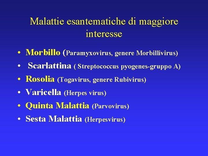Malattie esantematiche di maggiore interesse • • • Morbillo (Paramyxovirus, genere Morbillivirus) Scarlattina (