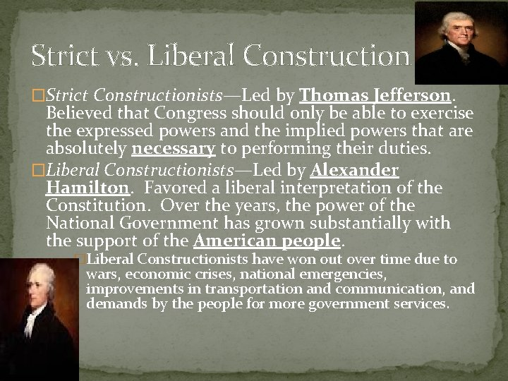 Strict vs. Liberal Construction �Strict Constructionists—Led by Thomas Jefferson. Believed that Congress should only