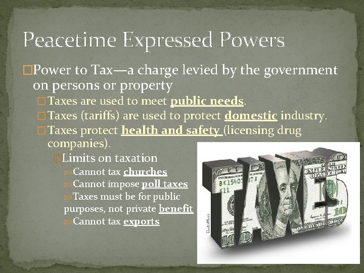 Peacetime Expressed Powers �Power to Tax—a charge levied by the government on persons or