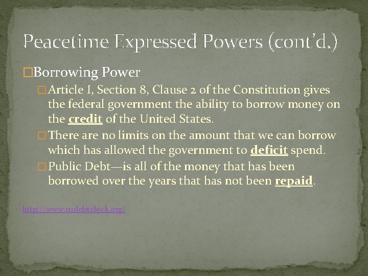 Peacetime Expressed Powers (cont'd. ) �Borrowing Power � Article I, Section 8, Clause 2