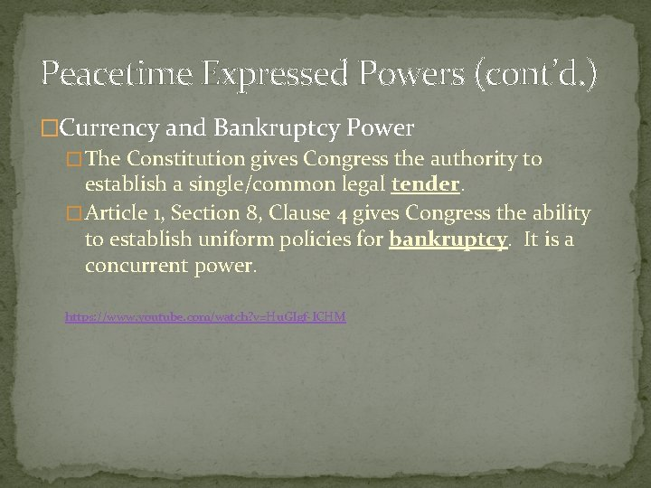 Peacetime Expressed Powers (cont'd. ) �Currency and Bankruptcy Power � The Constitution gives Congress