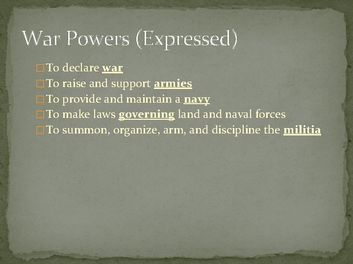 War Powers (Expressed) � To declare war � To raise and support armies �