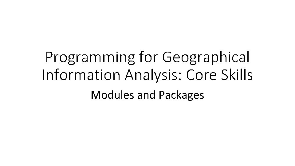 Programming for Geographical Information Analysis: Core Skills Modules and Packages