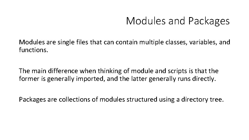 Modules and Packages Modules are single files that can contain multiple classes, variables, and