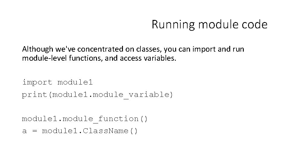 Running module code Although we've concentrated on classes, you can import and run module-level