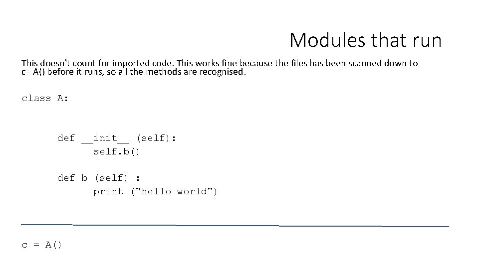 Modules that run This doesn't count for imported code. This works fine because the
