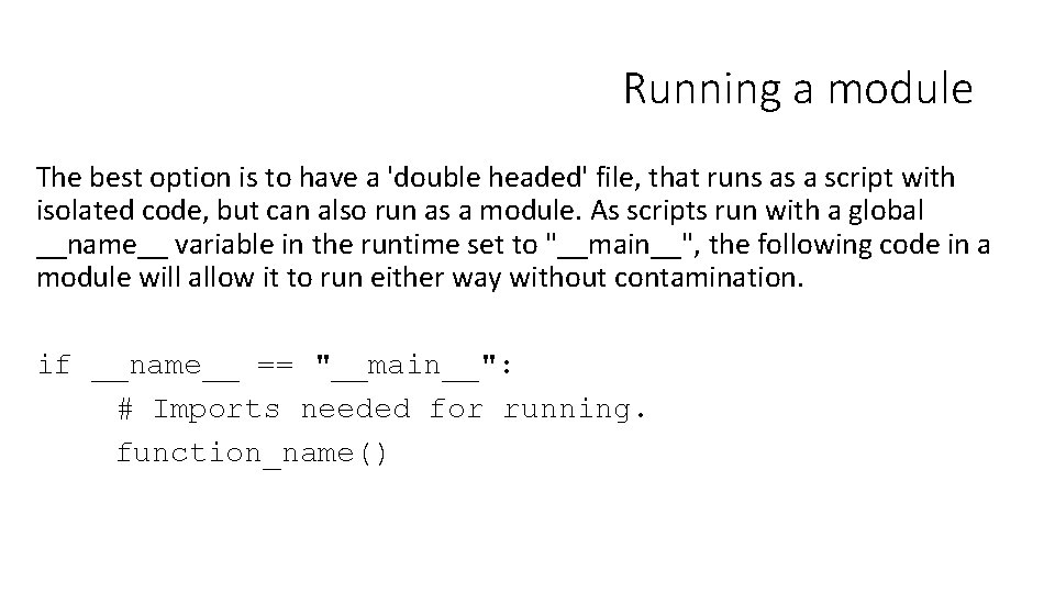 Running a module The best option is to have a 'double headed' file, that