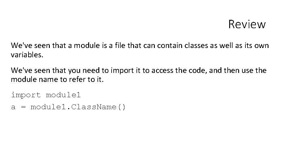 Review We've seen that a module is a file that can contain classes as
