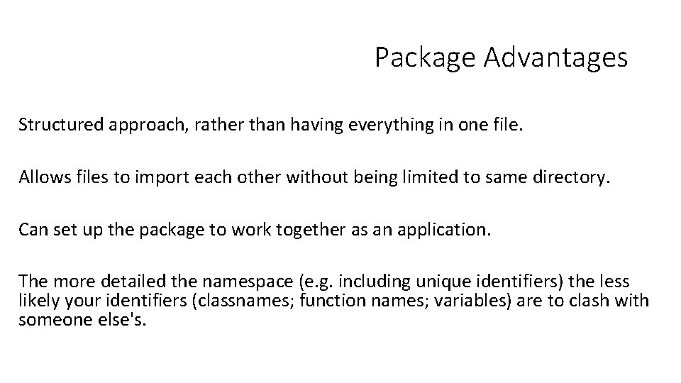Package Advantages Structured approach, rather than having everything in one file. Allows files to