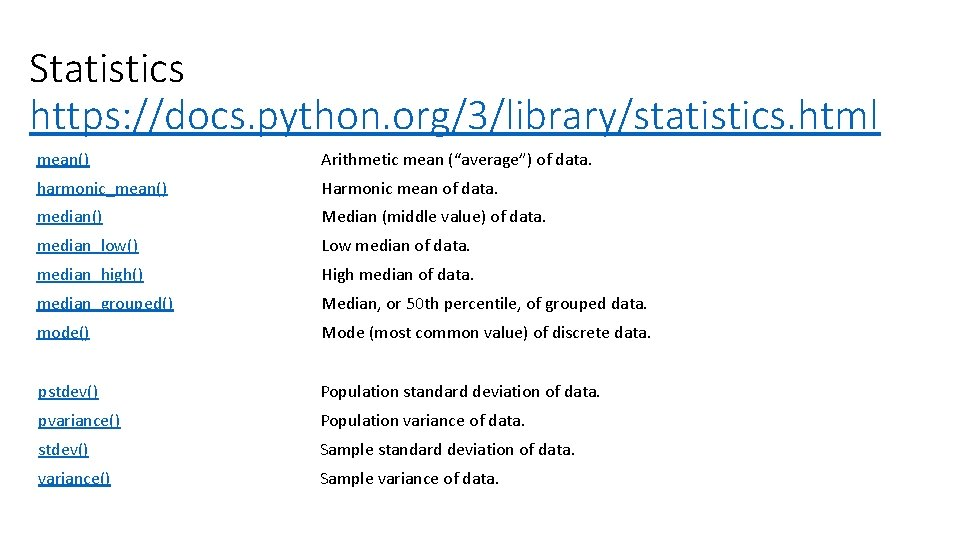 "Statistics https: //docs. python. org/3/library/statistics. html mean() Arithmetic mean (""average"") of data. harmonic_mean() Harmonic"