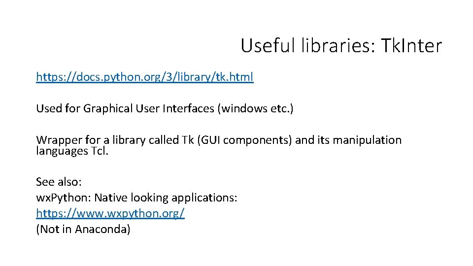 Useful libraries: Tk. Inter https: //docs. python. org/3/library/tk. html Used for Graphical User Interfaces