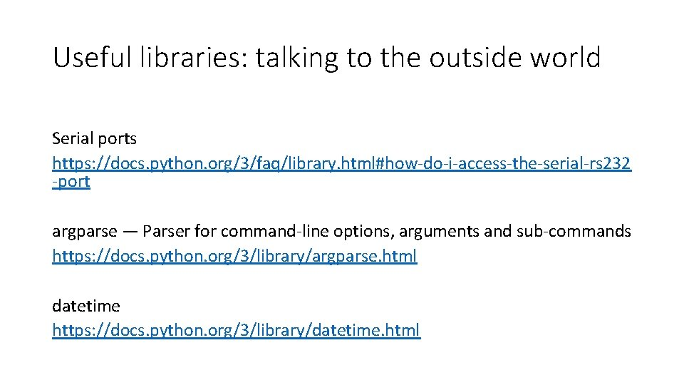 Useful libraries: talking to the outside world Serial ports https: //docs. python. org/3/faq/library. html#how-do-i-access-the-serial-rs