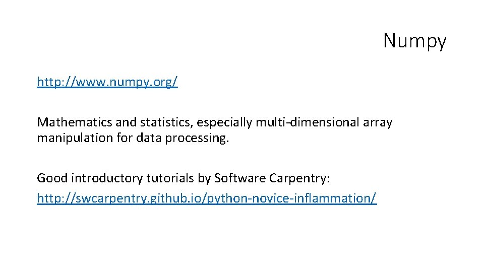Numpy http: //www. numpy. org/ Mathematics and statistics, especially multi-dimensional array manipulation for data