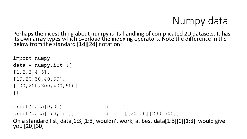 Numpy data Perhaps the nicest thing about numpy is its handling of complicated 2