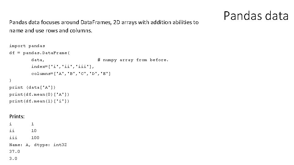 Pandas data focuses around Data. Frames, 2 D arrays with addition abilities to name