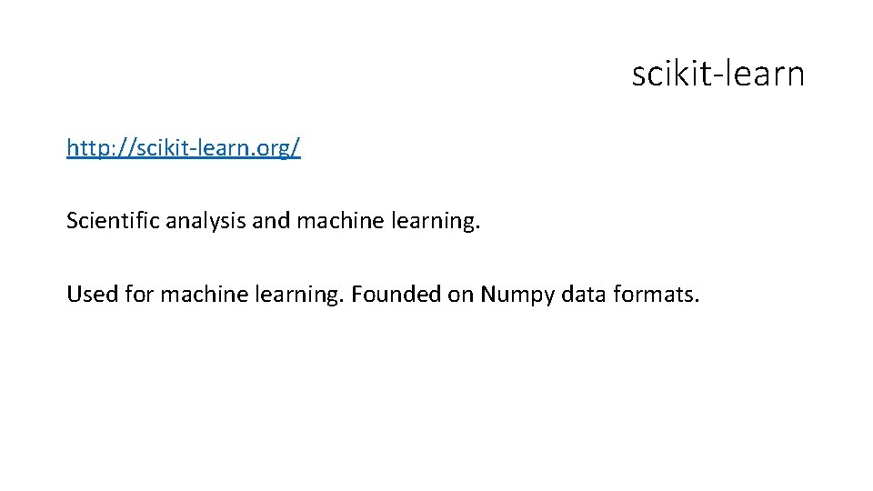 scikit-learn http: //scikit-learn. org/ Scientific analysis and machine learning. Used for machine learning. Founded