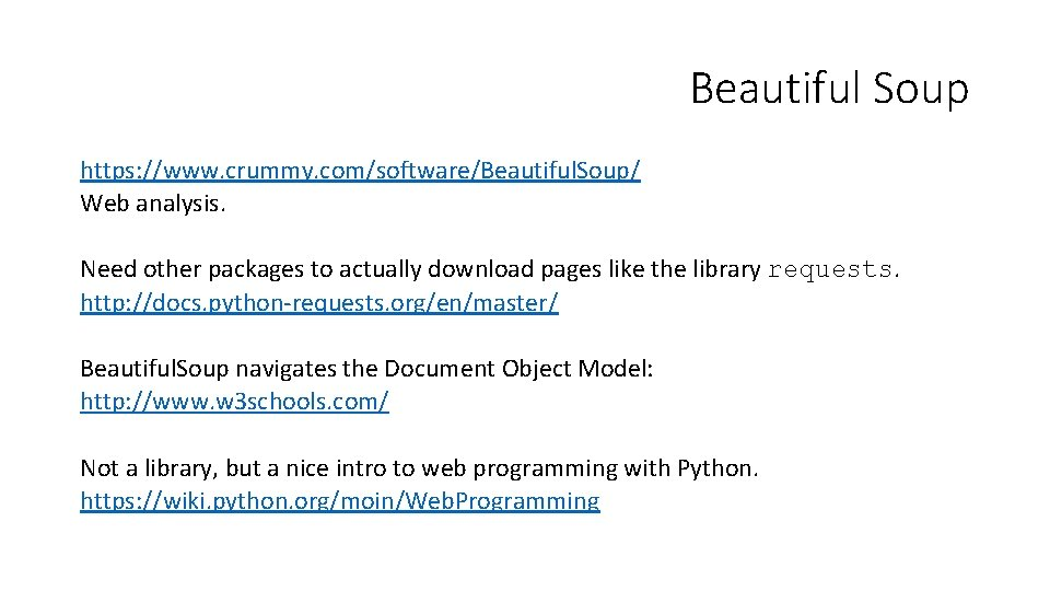 Beautiful Soup https: //www. crummy. com/software/Beautiful. Soup/ Web analysis. Need other packages to actually