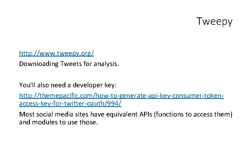 Tweepy http: //www. tweepy. org/ Downloading Tweets for analysis. You'll also need a developer