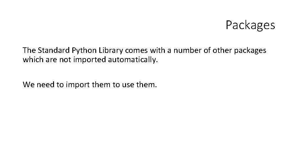 Packages The Standard Python Library comes with a number of other packages which are