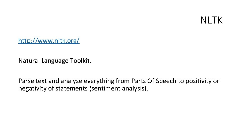NLTK http: //www. nltk. org/ Natural Language Toolkit. Parse text and analyse everything from